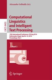 Computational Linguistics and Intelligent Text Processing: 15th International Conference, CICLing 2014, Kathmandu, Nepal, April 6-12, 2014, Proceedings, Part 1