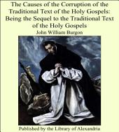 The Causes of the Corruption of the Traditional Text of the Holy Gospels: Being the Sequel to the Traditional Text of the Holy Gospels
