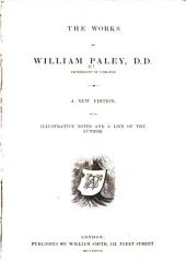 The works of William Paley: with illustrative notes and a life of the author