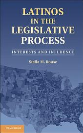 Latinos in the Legislative Process: Interests and Influence
