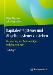 Kapitalertragsteuer und Abgeltungsteuer verstehen: Besteuerung von Kapitalerträgen im Privatvermögen, Ausgabe 3