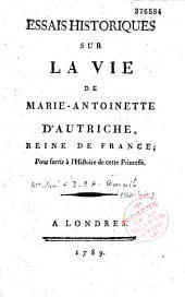Essais historiques sur la vie de Marie-Antoinette d'Autriche, reine de France, pour servir à l'histoire de cette Princesse [par Brissot]: Volume2