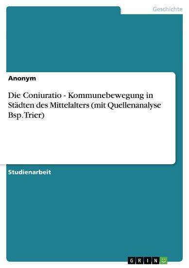 Die Coniuratio   Kommunebewegung in St  dten des Mittelalters  mit Quellenanalyse Bsp  Trier  PDF
