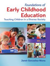 Foundations of Early Childhood Education: Teaching Children in a Diverse Society: Sixth Edition