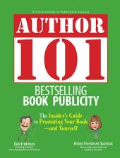 Author 101 Bestselling Book Publicity: The Insider's Guide to Promoting Your Book--and Yourself, Edition 2