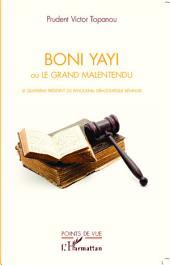 Boni Yayi: ou le grand malentendu - Le quatrième président du renouveau démocratique béninois