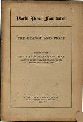 The Grange and Peace: Report of the Committee on International Peace Adopted by the National Grange, at Its Annual Convention, 1909