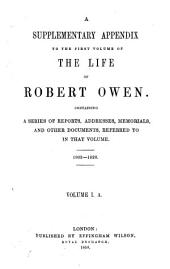 The Life of Robert Owen Written by Himself: With Selections from His Writings and Correspondence, Volume 1, Part 1