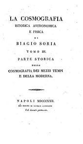 La cosmografia istorica, astronomica e fisica: Parte storica della cosmografia dei mezzi tempi e della moderna