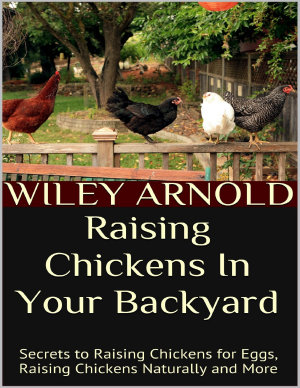 Raising Chickens In Your Backyard  Secrets to Raising Chickens for Eggs  Raising Chickens Naturally and More