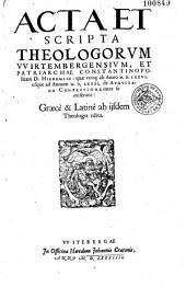 Acta et Scripta theologorum Wirtembergensium et patriarchae Constantinopolitani D. Hieremiae ad ann. 1376 usque ad ann. 1581, gr. et lat