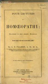 Four Lectures on Homeopathy: Delivered in Ann Arbor, Michigan, on 28th to the 31st of December, 1868