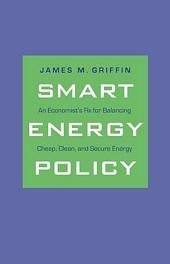 Smart Energy Policy: An Economist's Rx for Balancing Cheap, Clean, and Secure Energy