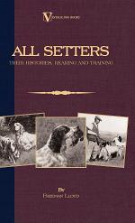 All Setters: Their Histories, Rearing & Training (A Vintage Dog Books Breed Classic - Irish Setter / English Setter / Gordon Setter)