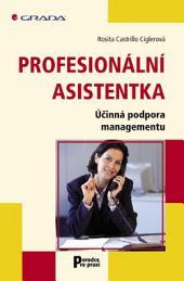 Profesionální asistentka: Účinná podpora managementu