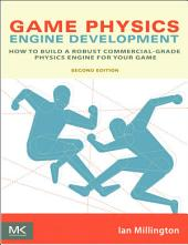 Game Physics Engine Development: How to Build a Robust Commercial-Grade Physics Engine for your Game, Edition 2