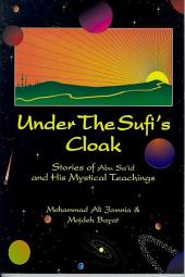 Under the Sufi's Cloak: Stories of Abu Saʻid and His Mystical Teachings