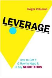 Leverage: How to Get It and How to Keep It in Any Negotiation