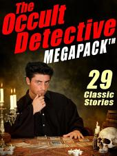 The Occult Detective Megapack: 29 Classic Stories