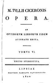 M. Tullii Ciceronis opera: Volumes 6-7