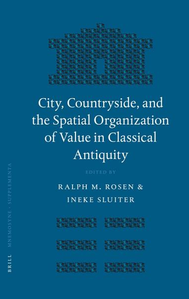 City  Countryside  and the Spatial Organization of Value in Classical Antiquity