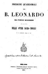 Prediche quaresimali del b. Leonardo da Porto Maurizio coll'aggiunta delle opere sacro-morali e col ritratto dell'autore
