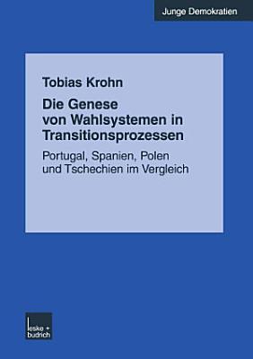 Die Genese von Wahlsystemen in Transitionsprozessen PDF