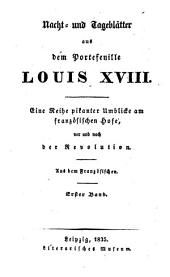 Nacht- und Tageblätter aus dem Portefeuille Louis XVIII.: eine Reihe pikanter Umblicke am französischen Hofe, vor und nach der Revolution, Band 1