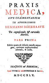 Praxis medica, sive Commentarii in Aphorismos de cognoscendis et curandis morbis. Ed. IV: Volume 1