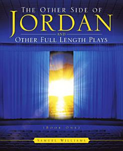 The Other Side of Jordan and Other Full Length Plays (Book One)