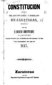 Constitución política del estado libre y soberano de Zacatecas: decretada por el h. congreso constituyente el 27 de octubre, y sancionada por el gobierno del mismo, el dia 5 de noviembre del año de 1857