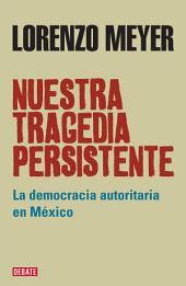 Nuestra tragedia persistente: La democracia autoritaria en México