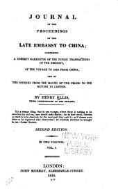 Journal of the Proceedings of the Late Embassy to China: Comprising a Correct Narrative of the Public Transactions of the Embassy, of the Voyage to and from China, and of the Journey from the Mouth of the Pei-ho to the Return to Canton, Volumes 1-2