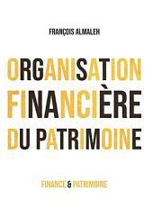 Organisation financière du patrimoine: 30 textes pour y voir clair