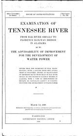 Examination of Tennessee River from Elk River Shoals to Florence Railway Bridge in Alabama as to the Advisability of Improvement for the Development of Water Power ...