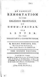 An Earnest Exhortation to the Religious Observance of Good-Friday: In a Letter to the Inhabitants of Lambeth Parish