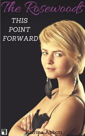 This Point Forward (The Rosewoods #5)