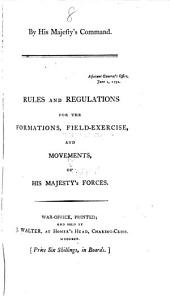 Rules and regulations for the formations, field-exercise, and movements, of his majesty's forces