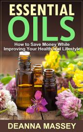 Essential Oils: How to Save Money While Improving Your Health and Lifestyle