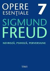 Opere esențiale, vol. 7 - Nevroză, psihoză, perversiune