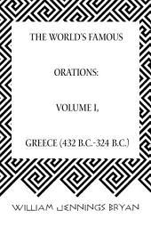 The World's Famous Orations: Volume I, Greece (432 B.C.-324 B.C.)