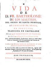 Vida de d. fr. Bartholome de los Martires, del Orden de santo Domingo, Arzobispo de Braga, en Portugal,