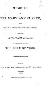 Memoirs of Mrs. Mary Anne Clarke ... including appropriate remarks on her conduct towards the Duke of York