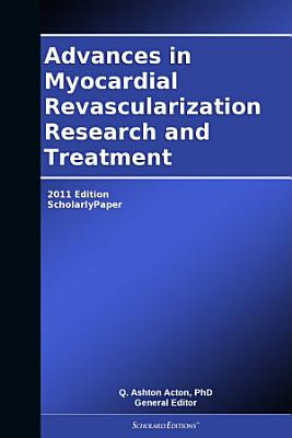 Advances in Myocardial Revascularization Research and Treatment: 2011 Edition