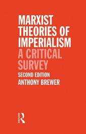 Marxist Theories of Imperialism: A Critical Survey, Edition 2