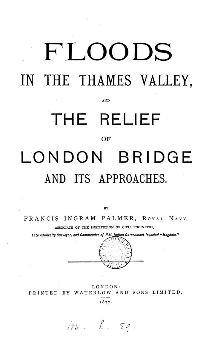 Floods in the Thames valley, and The relief of London bridge and its approaches