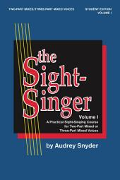 The Sight-Singer, Volume I, Student Edition: A Practical Sight-Singing Course for Two-Part Mixed or Three-Part Mixed Voices, Volume 1