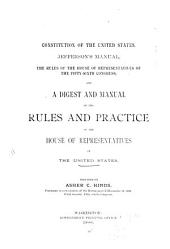 Constitution of the United States, Jefferson's Manual, the Rules of the House of Representatives of the Fifty-sixth Congress, and a Digest and Manual of the Rules and Practice of the House of Representatives of the United States: Second Session, Fifty-sixth Congress