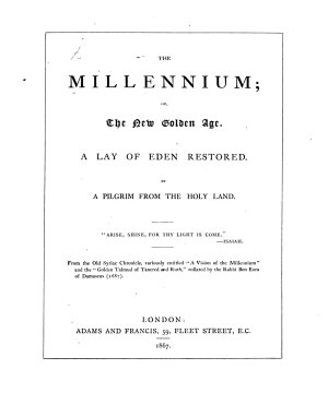 The Millennium; Or the New Golden Age. A Lay of Eden Restored. By a Pilgrim from the Holy Land, Etc