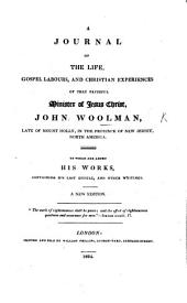 A Journal of the Life, Gospel labours and Christian experiences of ... J. W. ... To which are added his works, etc